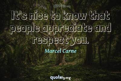 Photo Quote of It's nice to know that people appreciate and respect you.