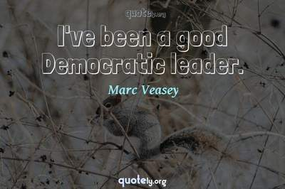 Photo Quote of I've been a good Democratic leader.