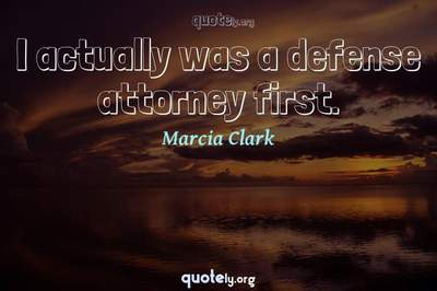 Photo Quote of I actually was a defense attorney first.