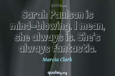 Photo Quote of Sarah Paulson is mind-blowing. I mean, she always is. She's always fantastic.