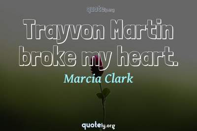 Photo Quote of Trayvon Martin broke my heart.