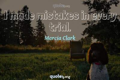 Photo Quote of I made mistakes in every trial.