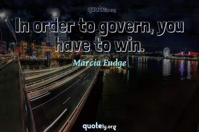 Photo Quote of In order to govern, you have to win.