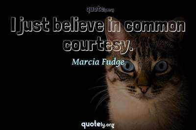 Photo Quote of I just believe in common courtesy.