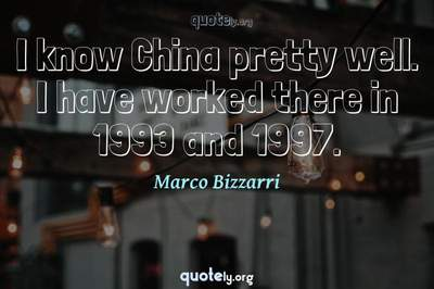 Photo Quote of I know China pretty well. I have worked there in 1993 and 1997.