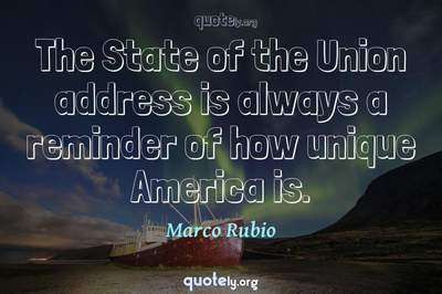 Photo Quote of The State of the Union address is always a reminder of how unique America is.