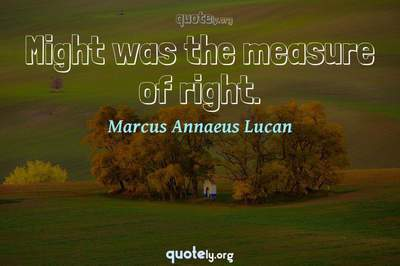 Photo Quote of Might was the measure of right.