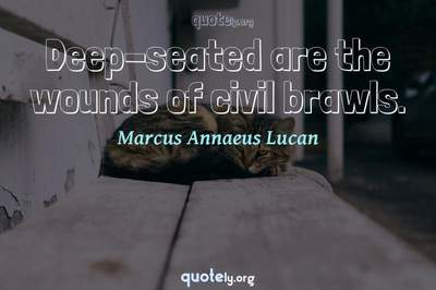 Photo Quote of Deep-seated are the wounds of civil brawls.