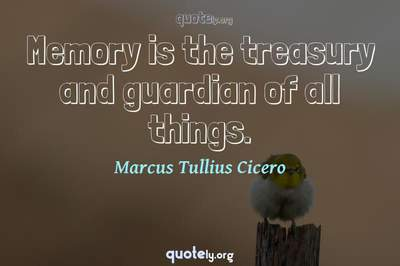 Photo Quote of Memory is the treasury and guardian of all things.