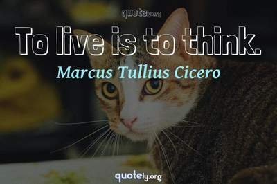 Photo Quote of To live is to think.