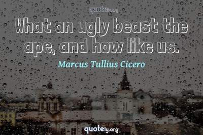 Photo Quote of What an ugly beast the ape, and how like us.