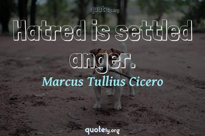 Photo Quote of Hatred is settled anger.