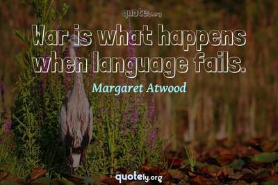Photo Quote of War is what happens when language fails.