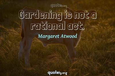 Photo Quote of Gardening is not a rational act.