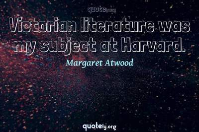 Photo Quote of Victorian literature was my subject at Harvard.