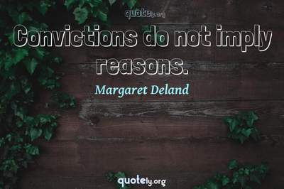 Photo Quote of Convictions do not imply reasons.