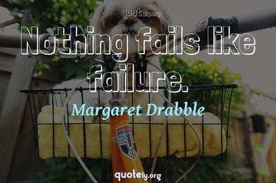 Photo Quote of Nothing fails like failure.