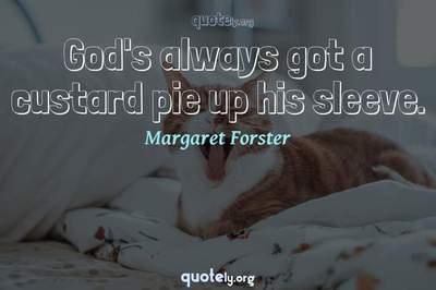Photo Quote of God's always got a custard pie up his sleeve.