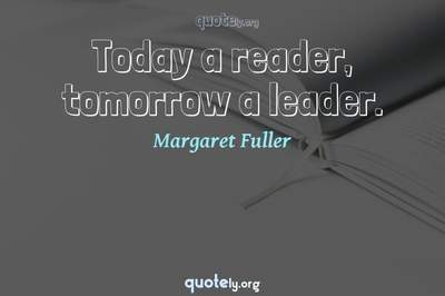 Photo Quote of Today a reader, tomorrow a leader.