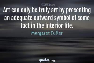 Photo Quote of Art can only be truly art by presenting an adequate outward symbol of some fact in the interior life.