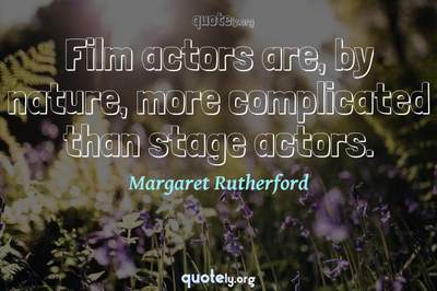 Photo Quote of Film actors are, by nature, more complicated than stage actors.