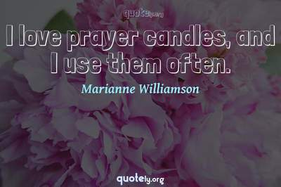Photo Quote of I love prayer candles, and I use them often.