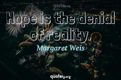 Photo Quote of Hope is the denial of reality.