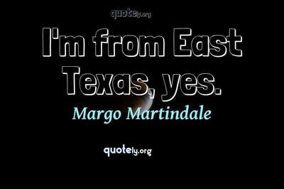 Photo Quote of I'm from East Texas, yes.