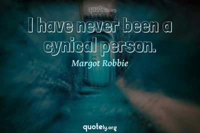 Photo Quote of I have never been a cynical person.