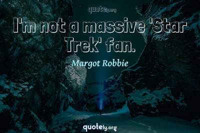Photo Quote of I'm not a massive 'Star Trek' fan.