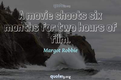 Photo Quote of A movie shoots six months for two hours of film.