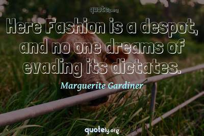 Photo Quote of Here Fashion is a despot, and no one dreams of evading its dictates.