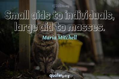 Photo Quote of Small aids to individuals, large aid to masses.