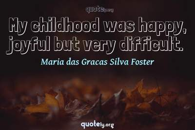 Photo Quote of My childhood was happy, joyful but very difficult.