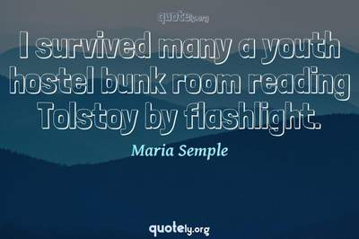 Photo Quote of I survived many a youth hostel bunk room reading Tolstoy by flashlight.