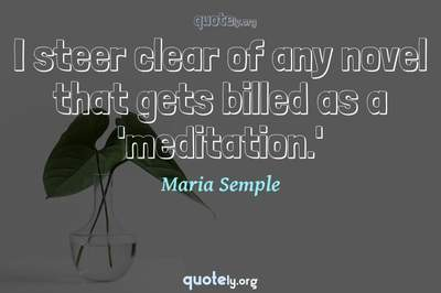 Photo Quote of I steer clear of any novel that gets billed as a 'meditation.'