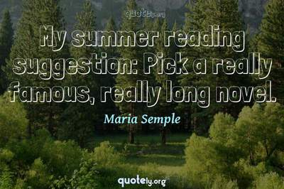 Photo Quote of My summer reading suggestion: Pick a really famous, really long novel.