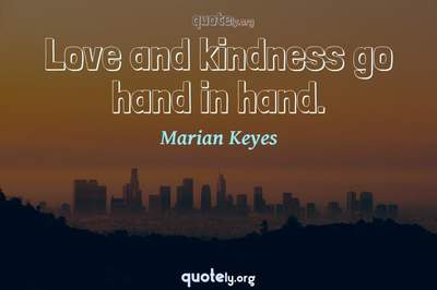 Photo Quote of Love and kindness go hand in hand.