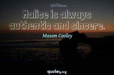 Photo Quote of Malice is always authentic and sincere.