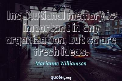 Photo Quote of Institutional memory is important in any organization, but so are fresh ideas.