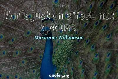 Photo Quote of War is just an effect, not a cause.