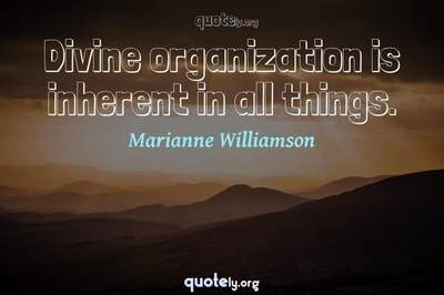 Photo Quote of Divine organization is inherent in all things.