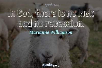 Photo Quote of In God, there is no lack and no recession.