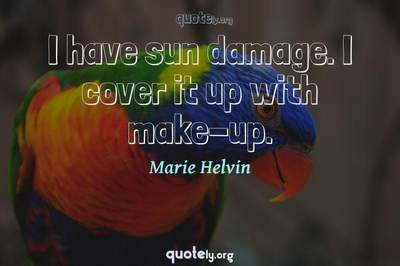 Photo Quote of I have sun damage. I cover it up with make-up.