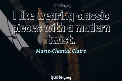 Photo Quote of I like wearing classic pieces with a modern twist.