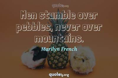 Photo Quote of Men stumble over pebbles, never over mountains.