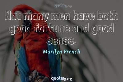 Photo Quote of Not many men have both good fortune and good sense.