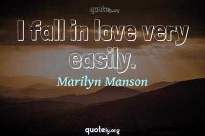 Photo Quote of I fall in love very easily.