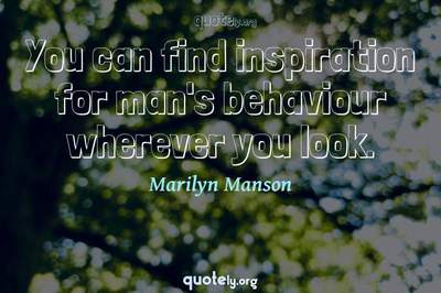 Photo Quote of You can find inspiration for man's behaviour wherever you look.