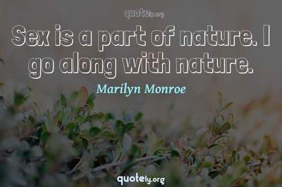 Photo Quote of Sex is a part of nature. I go along with nature.